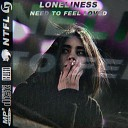 Loneliness - Need To Feel Loved