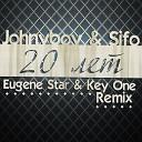 Johnyboy feat Sifo - 20 лет Eugene Star Key One Remix