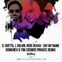 David Guetta J Balvin Bebe Rexha - Say My Name Gumanev Tim Cosmos Private Remix