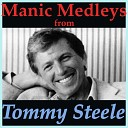Tommy Steele - Medley You Made Me Love You On Mother Kelly s Doorstep I ll Be with You in Apple Blossom Time In a Shanty in Old Shanty Town Underneath the Arches