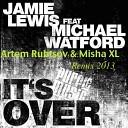 Jamie Lewis ft Michael Watford - Jamie Lewis It s Over Artem Rubtsov Misha XL Rmx