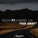 Rozay feat Gabriel Lal - Far Away feat Gabriel Lal