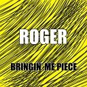 Roger - Bringin Me Piece