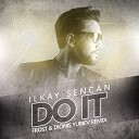 Ilkay Sencan - Do It (Frost & Dionis Yuriev Radio Remix)