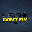 Alex Shik - Don t Fly