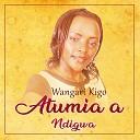 Wangari Kigo - Atumia a Ndigwa
