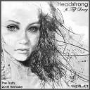 Headstrong feat Tiff Lacey - Будешь светом и смыслом в нем Без тебя оно разорвется В моем сердце живет любовь