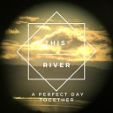 This River - Don t Let Go of My Hand