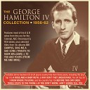 George Hamilton IV - I Want A Girl