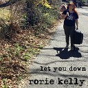 Rorie Kelly - Let You Down
