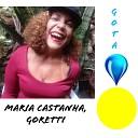 Maria Castanha, Goretti - Eu e Minha Música