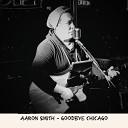 Aaron Smith - Goodbye Chicago