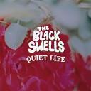The Black Swells - Quiet Life