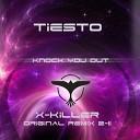 Tiesto - Knock You Out X Killer Original Mix 2011