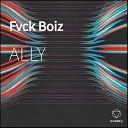 ALLY - Fvck Boiz