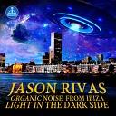 Jason Rivas Organic Noise from Ibiza - Light in the Dark Side Instrumental Mix