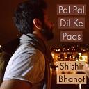 Shishir Bhanot - Pal Pal Dil Ke Paas