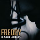 Freddy - Se adesso l amore c