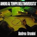 Andrea Brunini - Amori al tempo dell universit