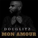 Douglitz feat. Mc Chileno - Mon Amour