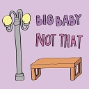 Big Baby - Not That