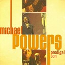 Michael Powers - You Got To Go Down
