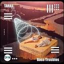 TARAZ - Bass Troubles