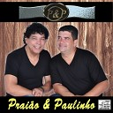 Prai o Paulinho - Dois Amores e um Caminho