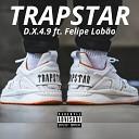 D X 4 9 feat Felipe Lob o - Trapstar