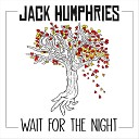 Jack Humphries - Wait for the Night