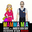 HUGEL feat Amber Van Day - Mamma Mia Eugene Star Remix Club Mix