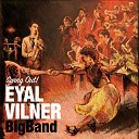 Eyal Vilner Big Band - I m on My Way to Canaan Land