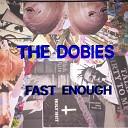 The Dobies - Fast Enough