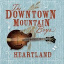 The Downtown Mountain Boys - If It Hadn t Been for Love
