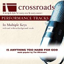Crossroads Performance Tracks - Is Anything Too Hard For God Performance Track High without Background Vocals in C