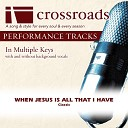 Crossroads Performance Tracks - When Jesus Is All That I Have Performance Track High without Background Vocals in Eb
