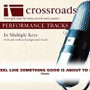 Crossroads Performance Tracks - I Just Feel Like Something Good Is About To Happen Performance Track High without Background Vocals in A