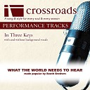 Crossroads Performance Tracks - What The World Needs To Hear Performance Track High without Background Vocals in F