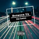 Jay Lottes - Between Us