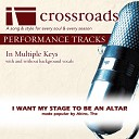 Crossroads Performance Tracks - I Want My Stage To Be An Altar Performance Track High without Background Vocals in Bb