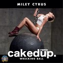 Miley Cyrus - WRECKING BALL (CAKED UP REMIX) FREE DOWNLOAD***