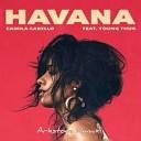 Camila Cabello Ft Young Thug - Havana (Arkstone Remix)