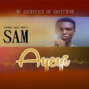 SAM - Ayeyi My Sacrifice of Gratitude