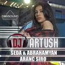 DJ Artush feat Seda Abrahamyan - Aranc Siro