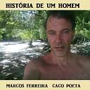 Marcos Ferreira Caco Poeta - Amor Eterno Dura o Tempo de um Sonho