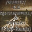 MARUV - E,tl-(Djs-OLEGSPELL & FROLOV-Club-Remix)