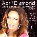 April Diamond David Longoria Powerhouse Choir - I Got the Music in Me