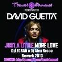 David Guetta - Just A Little More Love Dj Legran amp Dj Alex Rosco Rework