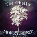 The Ghetto - Money Seed Tahoe Version