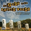 The Gods of the Rancid Weeds - Get On the Floor B I m Gonna C On Your Face